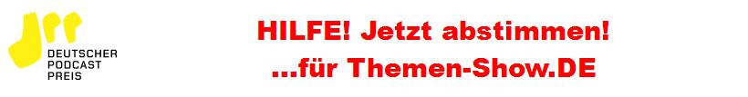 Hilfe! Jetzt Abstimmen für die Themen-Show beim Deutschen Podcastpreis